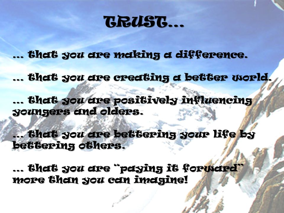 TRUST… … that you are making a difference. … that you are creating a better world.