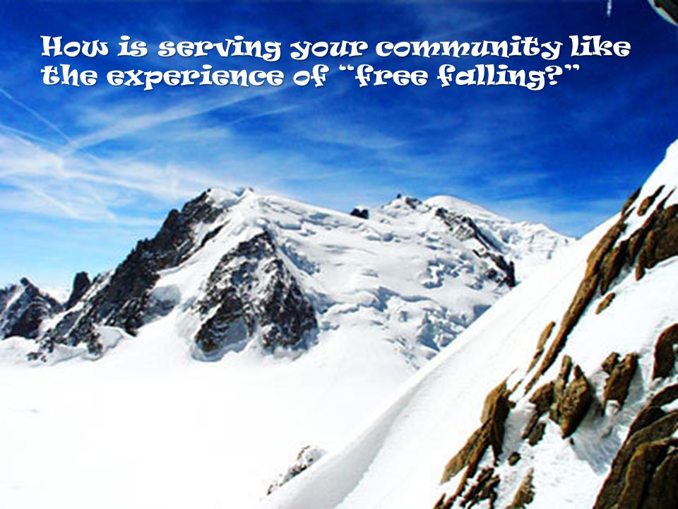 How is serving your community like the experience of free falling