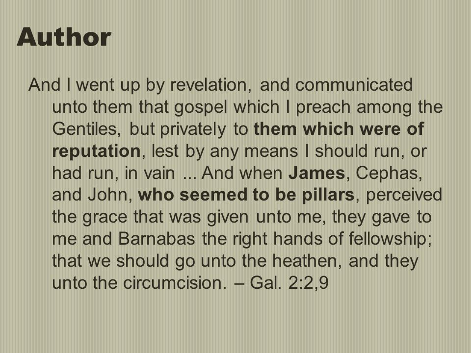 Author And I went up by revelation, and communicated unto them that gospel which I preach among the Gentiles, but privately to them which were of repu