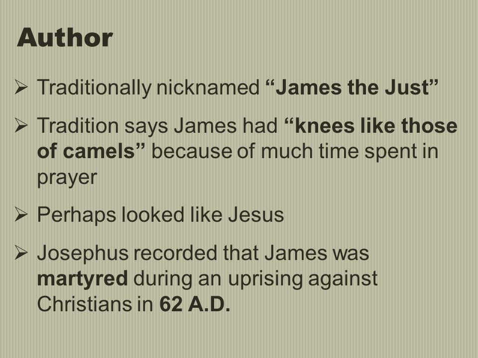 """Author  Traditionally nicknamed """"James the Just""""  Tradition says James had """"knees like those of camels"""" because of much time spent in prayer  Perha"""