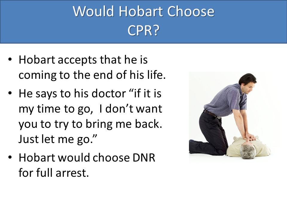 Would Hobart Choose CPR. Hobart accepts that he is coming to the end of his life.