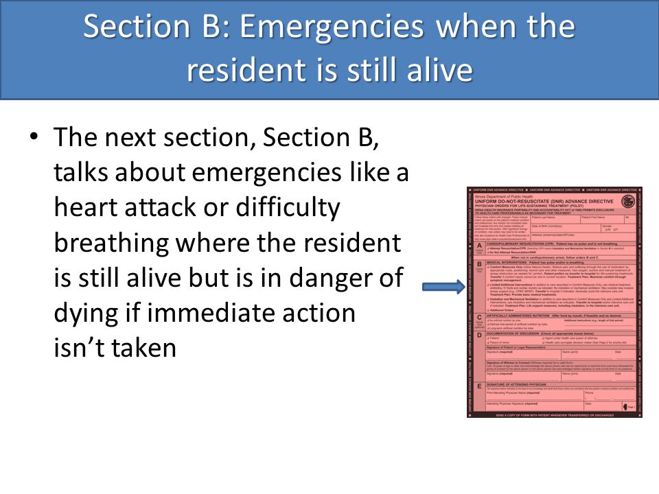Section B: Emergencies when the resident is still alive The next section, Section B, talks about emergencies like a heart attack or difficulty breathing where the resident is still alive but is in danger of dying if immediate action isn't taken