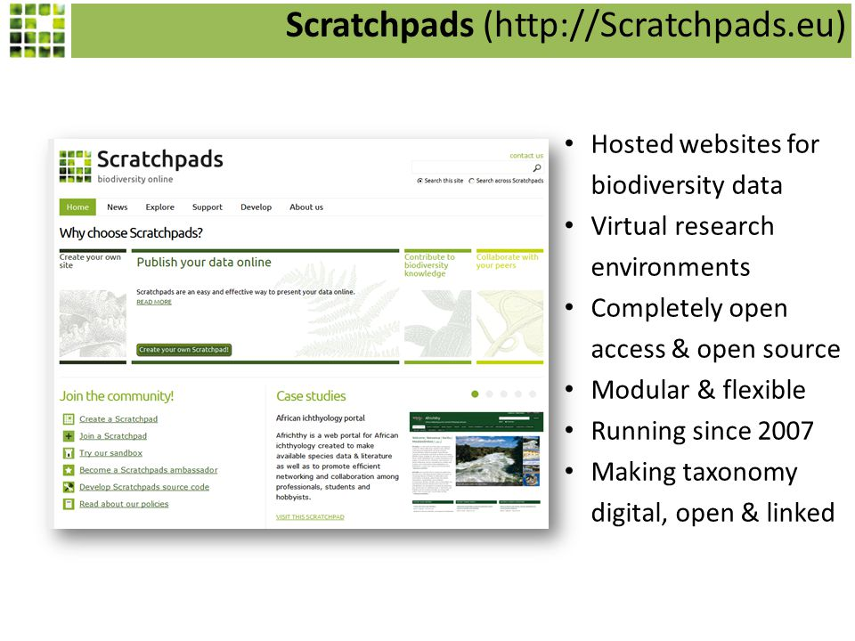 65,000 unique visitors/month Per month unique visitors to Scratchpad sites 512 Scratchpad Communities by 6,500 active registered users covering 73,444 taxa in 515,189 pages.