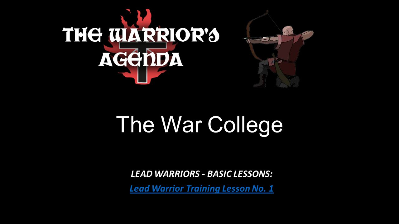 The War College LEAD WARRIORS - BASIC LESSONS: Lead Warrior Training Lesson No. 1