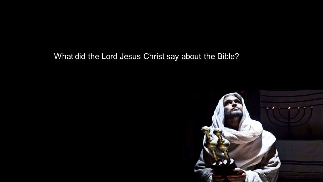 What did the Lord Jesus Christ say about the Bible