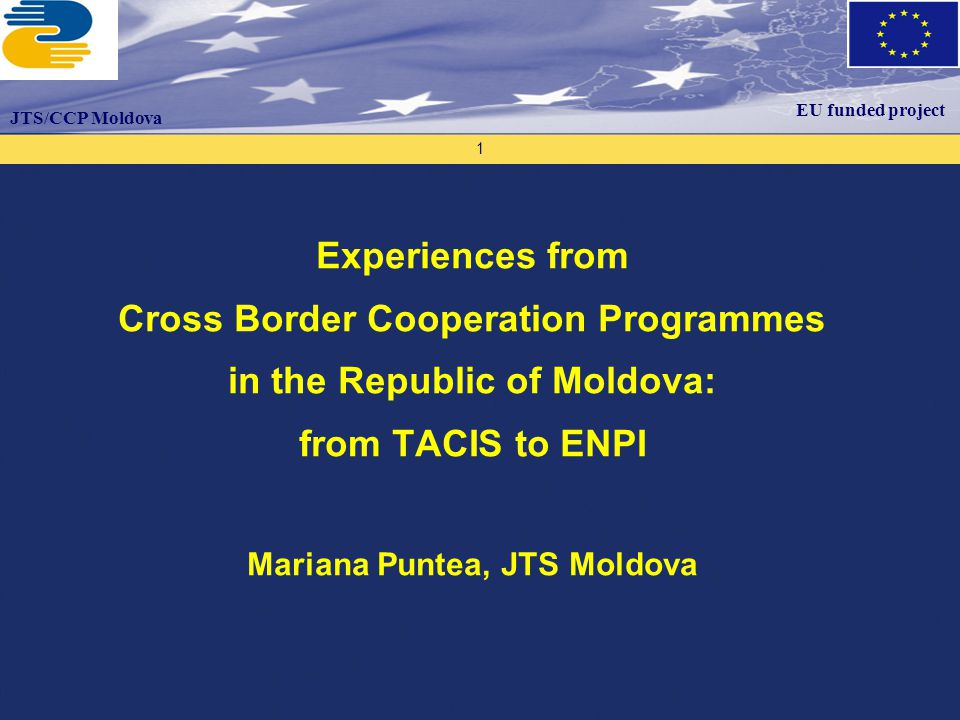 Proiectul este finanţat de către Uniunea Europeană Proiectul este implementat de către ECO 3 – Organizaţia Consultanţilor Europeni Programul UE Tacis Suport Biroului Naţional de Coordonare 2 EU funded project Progress from TACIS CBC to ENPI CBC TACIS CBC SPF 1996-2003 CADSES Neighbourhood Programme 2000-2006 JOP South East European Space 2007-2013 JOP Black Sea 2007-2013 Neighbourhood Programme Romania-Moldova 2004-2006 JOP Romania-Ukraine- Moldova 2007-2013 JTS/CCP Moldova I.