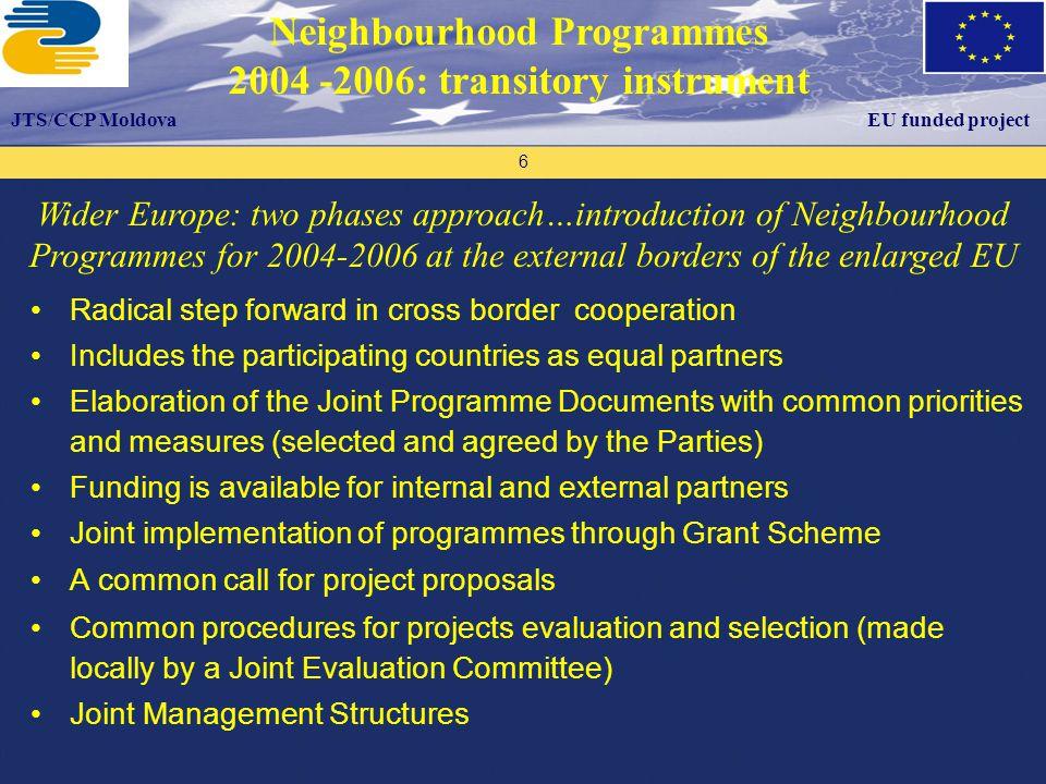 Proiectul este finanţat de către Uniunea Europeană Proiectul este implementat de către ECO 3 – Organizaţia Consultanţilor Europeni Programul UE Tacis Suport Biroului Naţional de Coordonare 7 EU funded projectJTS/CCP Moldova Moldova in the Neighbourhood Programmes 2004 -2006: CBC SPF Romania-Moldova Neighbourhood Programme 2004-2006 (Romania € 22 m & Moldova € 5 m) CADSES Neighbourhood Programme 2000-2006 (Moldova & Ukraine € 5 m )