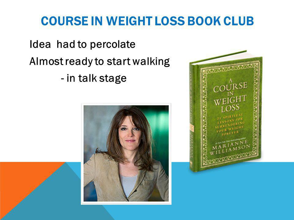 COURSE IN WEIGHT LOSS BOOK CLUB Idea had to percolate Almost ready to start walking - in talk stage