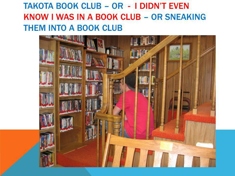 TAKOTA BOOK CLUB – OR - I DIDN'T EVEN KNOW I WAS IN A BOOK CLUB – OR SNEAKING THEM INTO A BOOK CLUB