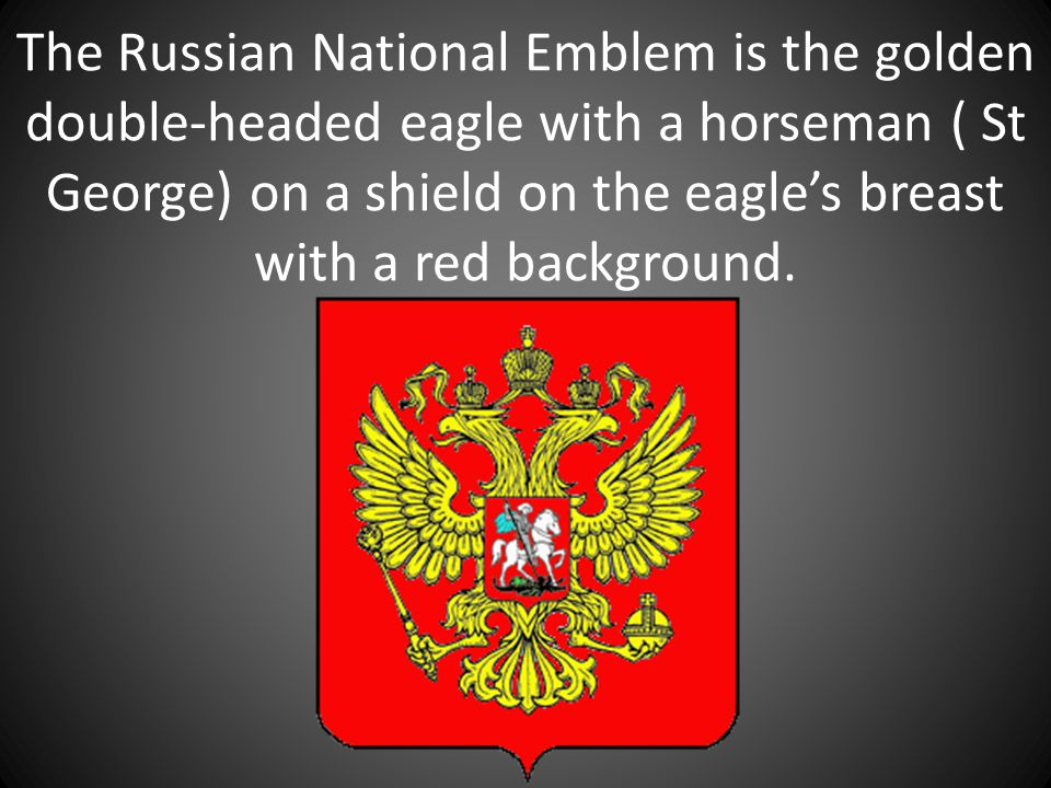 The Russian National Emblem is the golden double-headed eagle with a horseman ( St George) on a shield on the eagle's breast with a red background.