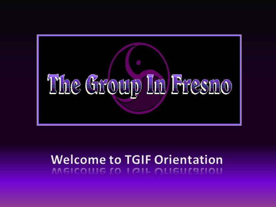 Welcome to TGIF Orientation