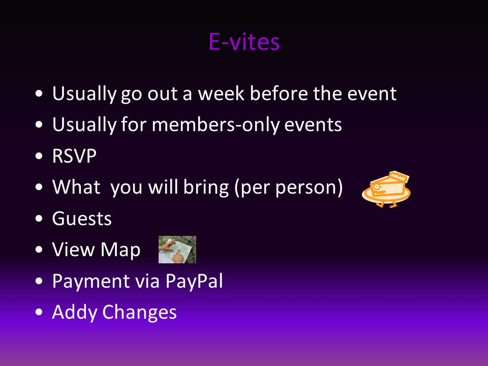 E-vites Usually go out a week before the event Usually for members-only events RSVP What you will bring (per person) Guests View Map Payment via PayPa