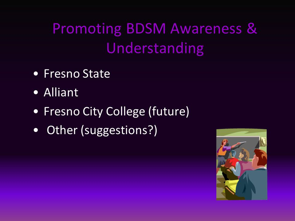Promoting BDSM Awareness & Understanding Fresno State Alliant Fresno City College (future) Other (suggestions )