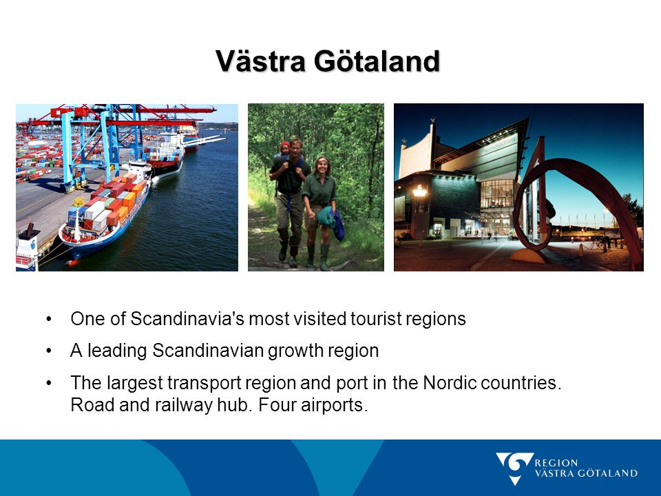 Västra Götaland One of Scandinavia s most visited tourist regions A leading Scandinavian growth region The largest transport region and port in the Nordic countries.