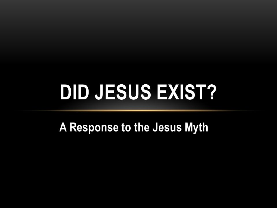 A Response to the Jesus Myth DID JESUS EXIST