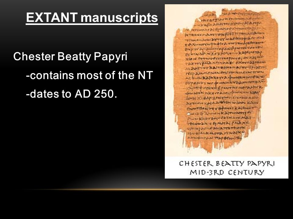 Chester Beatty Papyri -contains most of the NT -dates to AD 250. EXTANT manuscripts
