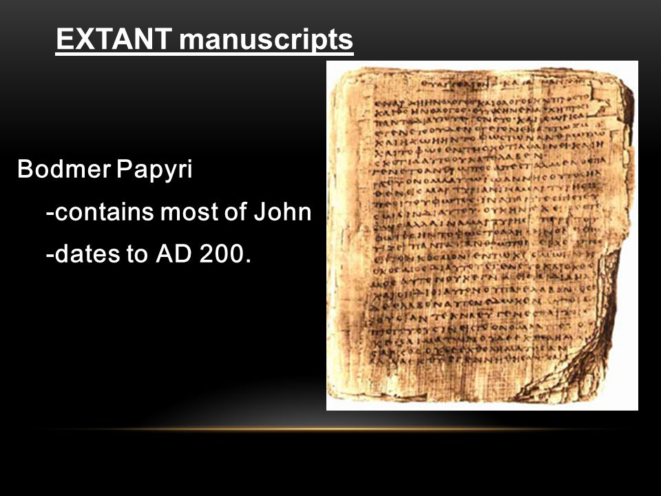 Bodmer Papyri -contains most of John -dates to AD 200. EXTANT manuscripts
