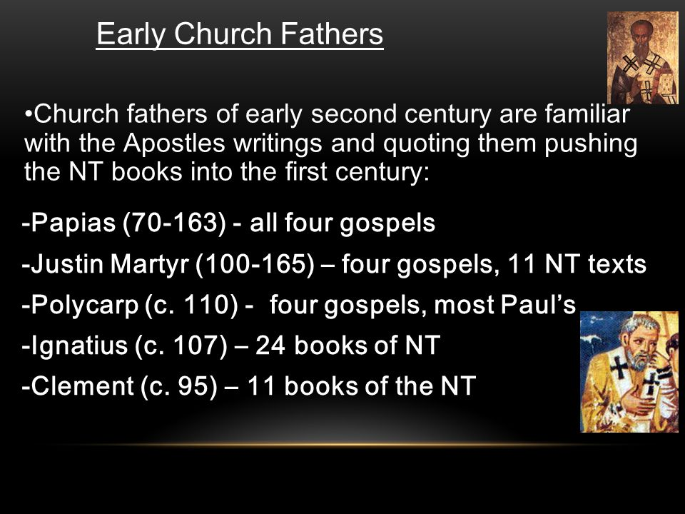 -Papias (70-163) - all four gospels -Justin Martyr (100-165) – four gospels, 11 NT texts -Polycarp (c.