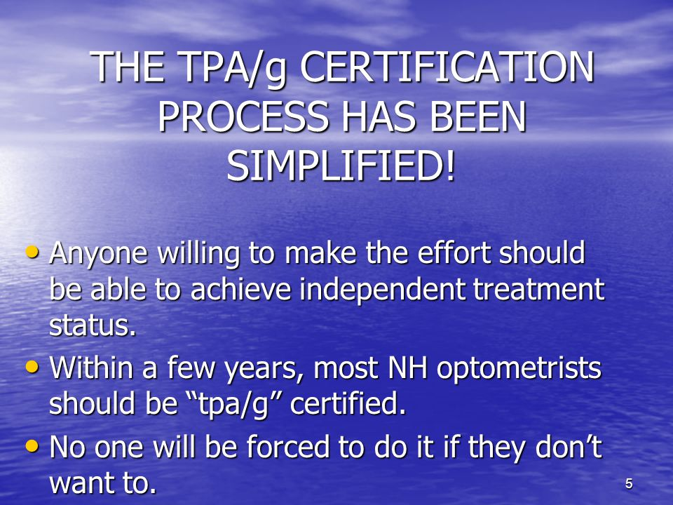 5 THE TPA/g CERTIFICATION PROCESS HAS BEEN SIMPLIFIED.