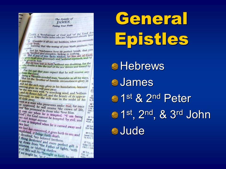 General Epistles HebrewsJames 1 st & 2 nd Peter 1 st, 2 nd, & 3 rd John Jude