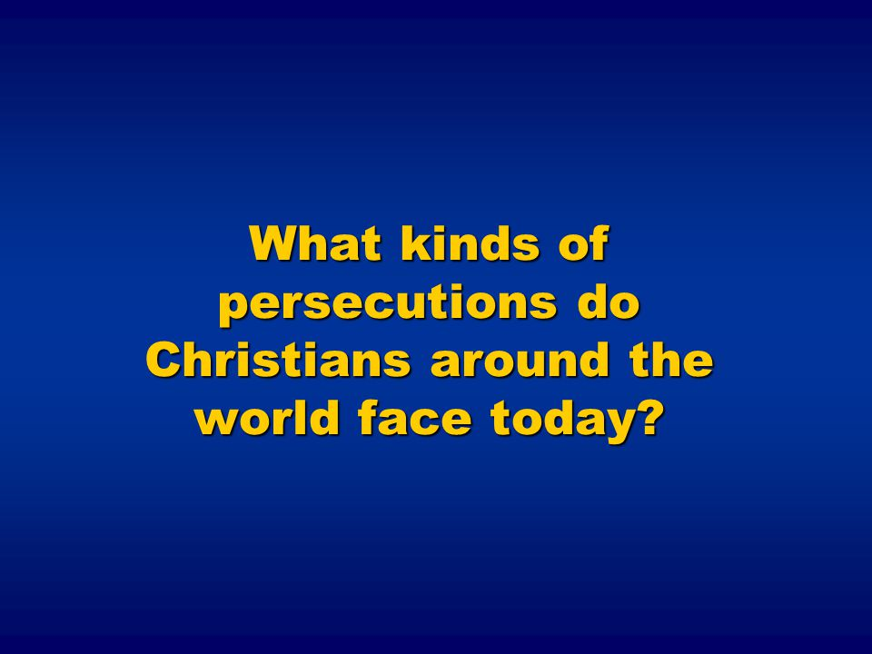 What kinds of persecutions do Christians around the world face today?