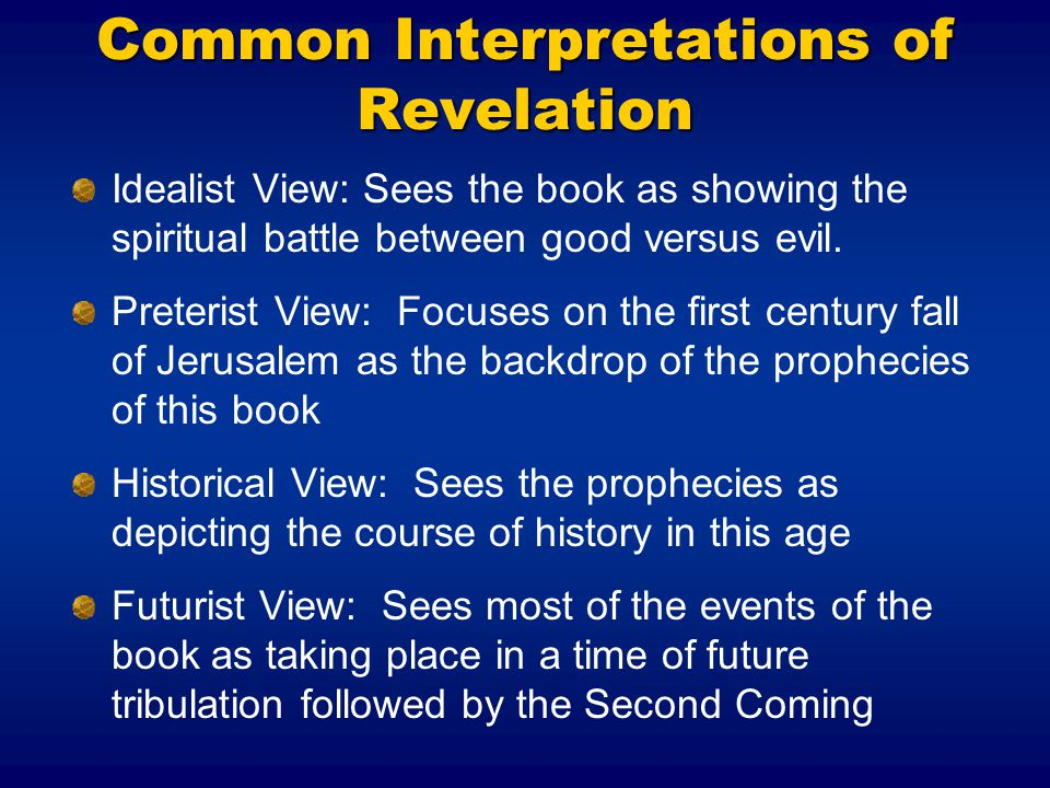 Common Interpretations of Revelation Idealist View: Sees the book as showing the spiritual battle between good versus evil.