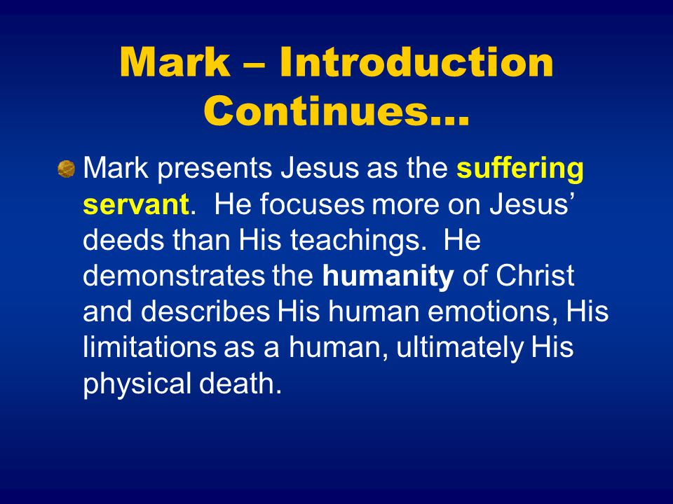 Mark – Introduction Continues...Mark presents Jesus as the suffering servant.