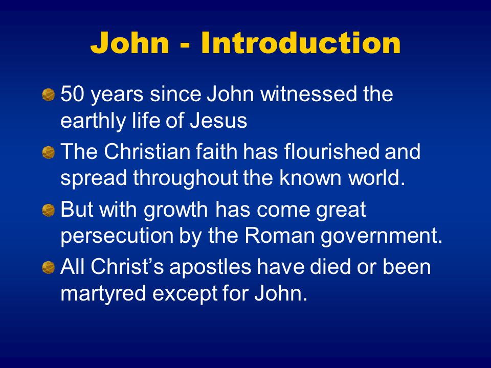 John - Introduction 50 years since John witnessed the earthly life of Jesus The Christian faith has flourished and spread throughout the known world.