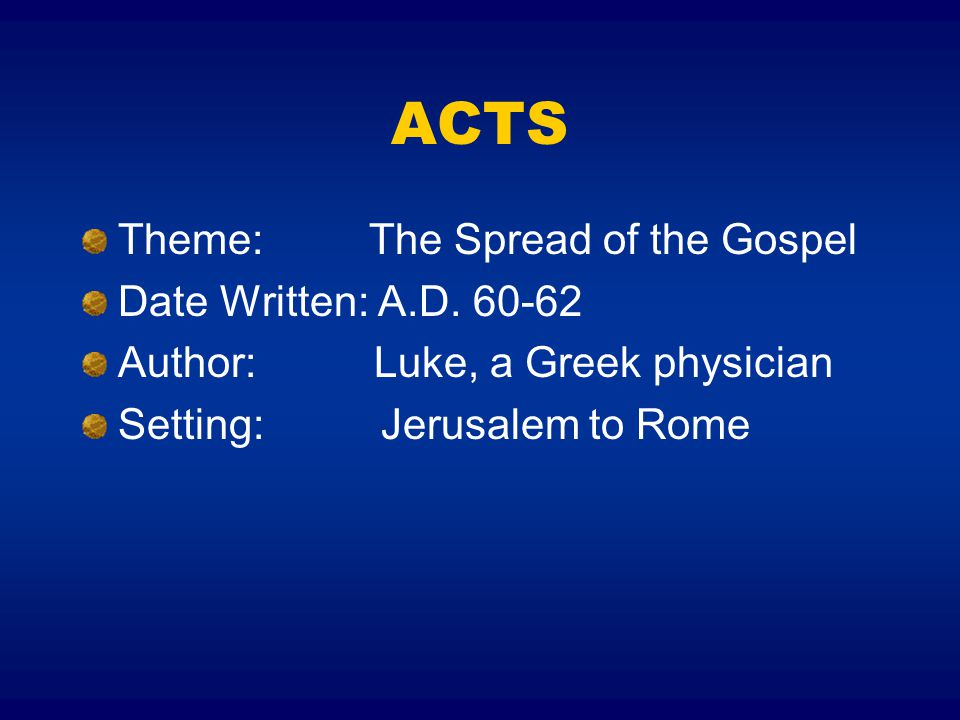 ACTS Theme: The Spread of the Gospel Date Written: A.D.