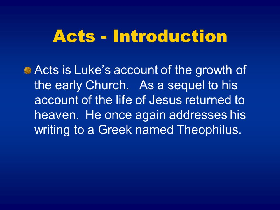 Acts - Introduction Acts is Luke's account of the growth of the early Church.