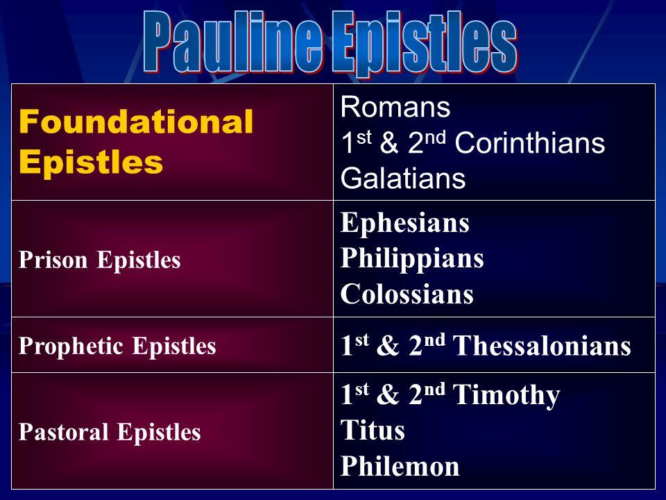 Foundational Epistles Romans 1 st & 2 nd Corinthians Galatians Ephesians Philippians Colossians 1 st & 2 nd Thessalonians Prison Epistles Prophetic Ep