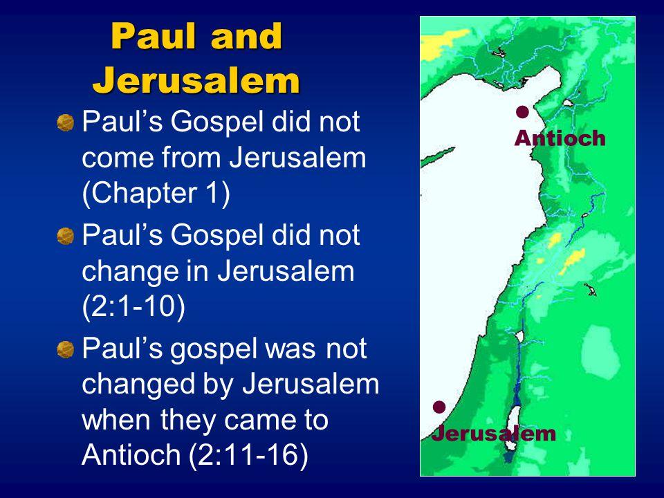 Paul and Jerusalem Paul's Gospel did not come from Jerusalem (Chapter 1) Paul's Gospel did not change in Jerusalem (2:1-10) Paul's gospel was not chan