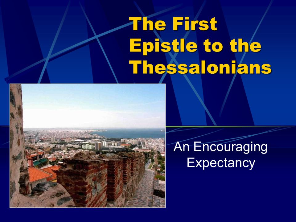 The First Epistle to the Thessalonians An Encouraging Expectancy