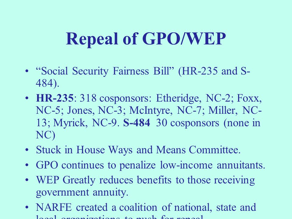 Repeal of GPO/WEP Social Security Fairness Bill (HR-235 and S- 484).