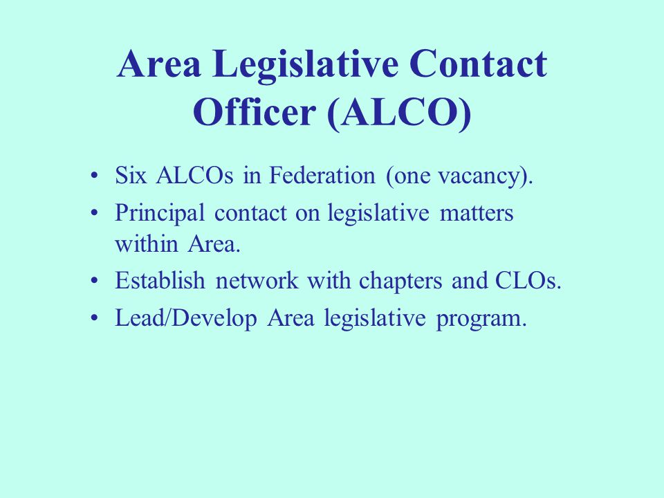 Area Legislative Contact Officer (ALCO) Six ALCOs in Federation (one vacancy).