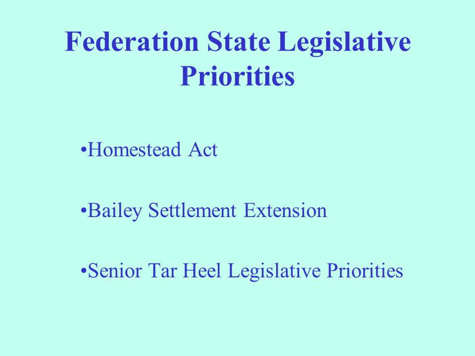 Federation State Legislative Priorities Homestead Act Bailey Settlement Extension Senior Tar Heel Legislative Priorities