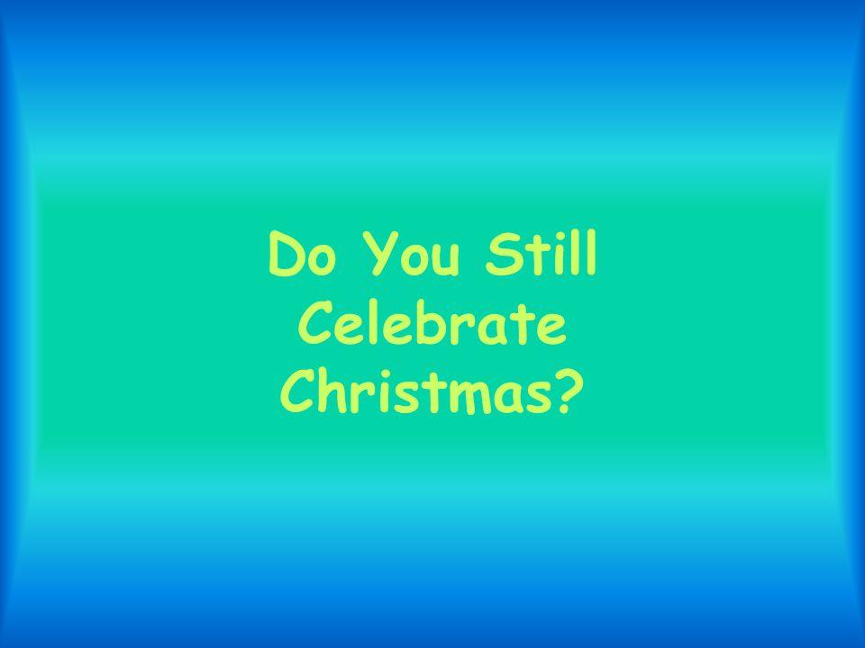 Do You Still Celebrate Christmas