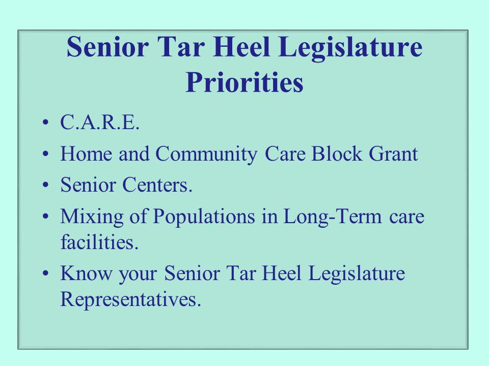 Senior Tar Heel Legislature Priorities C.A.R.E. Home and Community Care Block Grant Senior Centers. Mixing of Populations in Long-Term care facilities