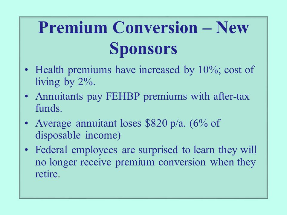 Premium Conversion – New Sponsors Health premiums have increased by 10%; cost of living by 2%.