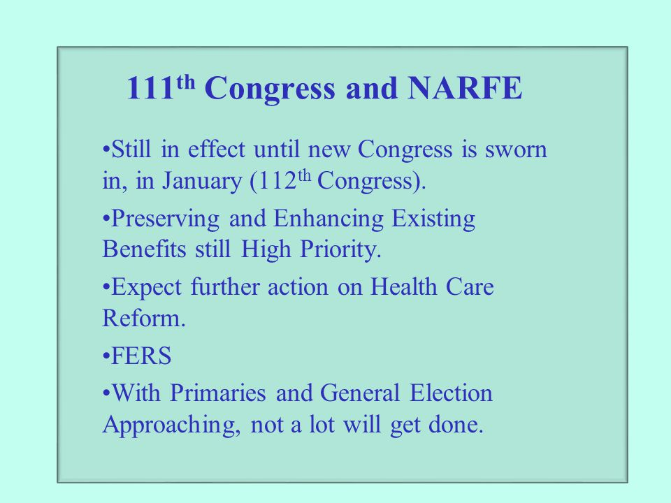 111 th Congress and NARFE Still in effect until new Congress is sworn in, in January (112 th Congress). Preserving and Enhancing Existing Benefits sti