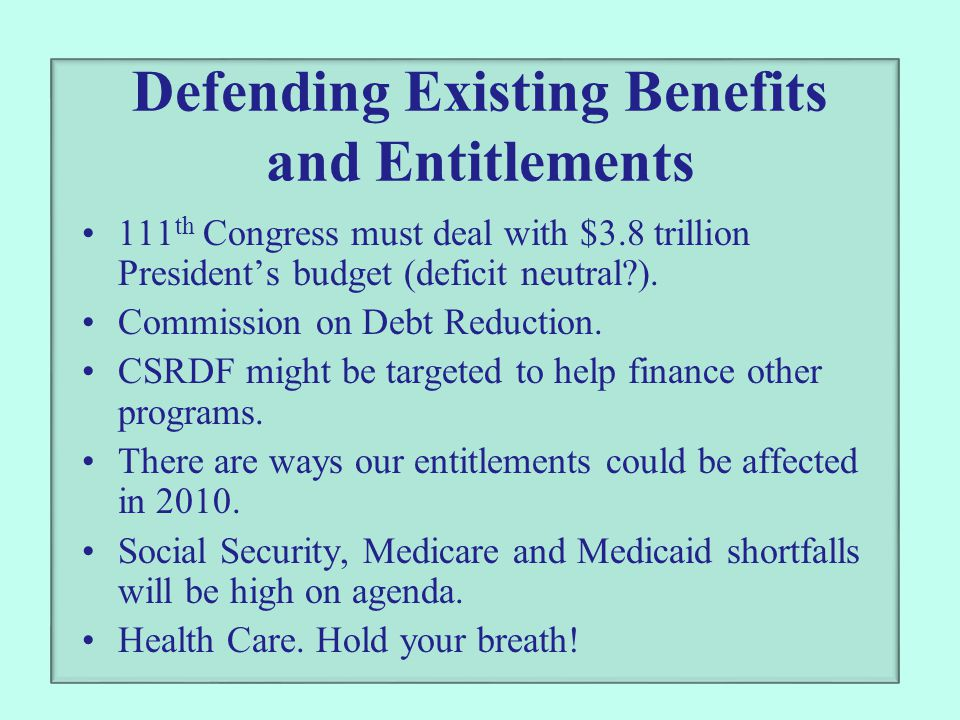 Defending Existing Benefits and Entitlements 111 th Congress must deal with $3.8 trillion President's budget (deficit neutral ).