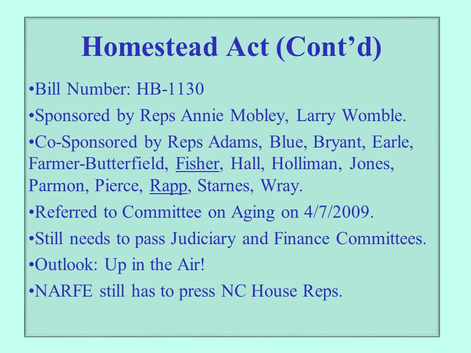 Homestead Act (Cont'd) Bill Number: HB-1130 Sponsored by Reps Annie Mobley, Larry Womble. Co-Sponsored by Reps Adams, Blue, Bryant, Earle, Farmer-Butt