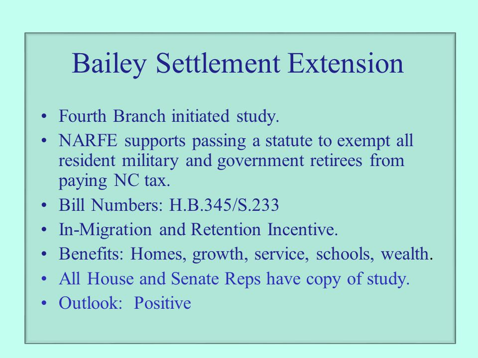 Bailey Settlement Extension Fourth Branch initiated study. NARFE supports passing a statute to exempt all resident military and government retirees fr