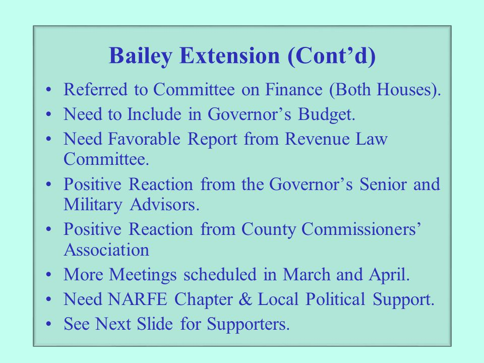 Bailey Extension (Cont'd) Referred to Committee on Finance (Both Houses). Need to Include in Governor's Budget. Need Favorable Report from Revenue Law