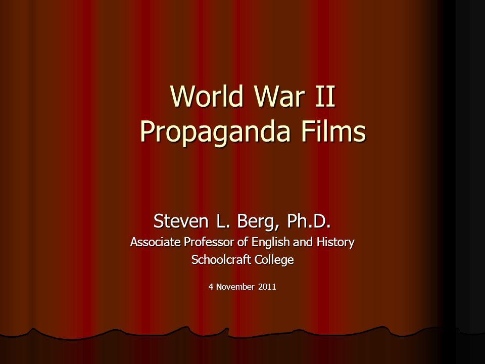 World War II Propaganda Films Steven L. Berg, Ph.D.