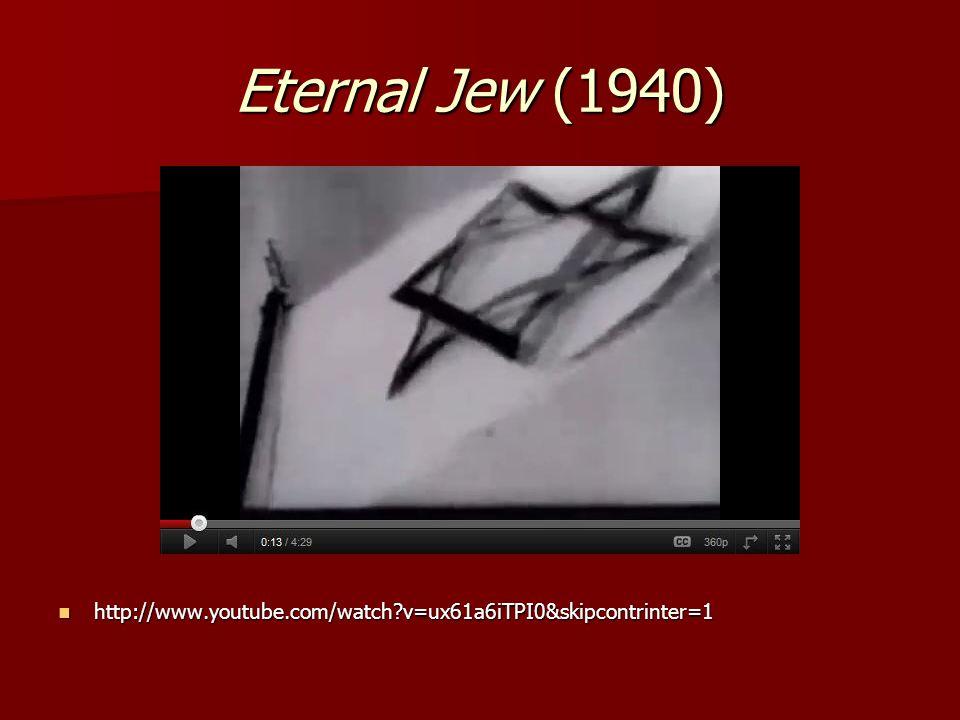 Eternal Jew (1940) http://www.youtube.com/watch v=ux61a6iTPI0&skipcontrinter=1 http://www.youtube.com/watch v=ux61a6iTPI0&skipcontrinter=1