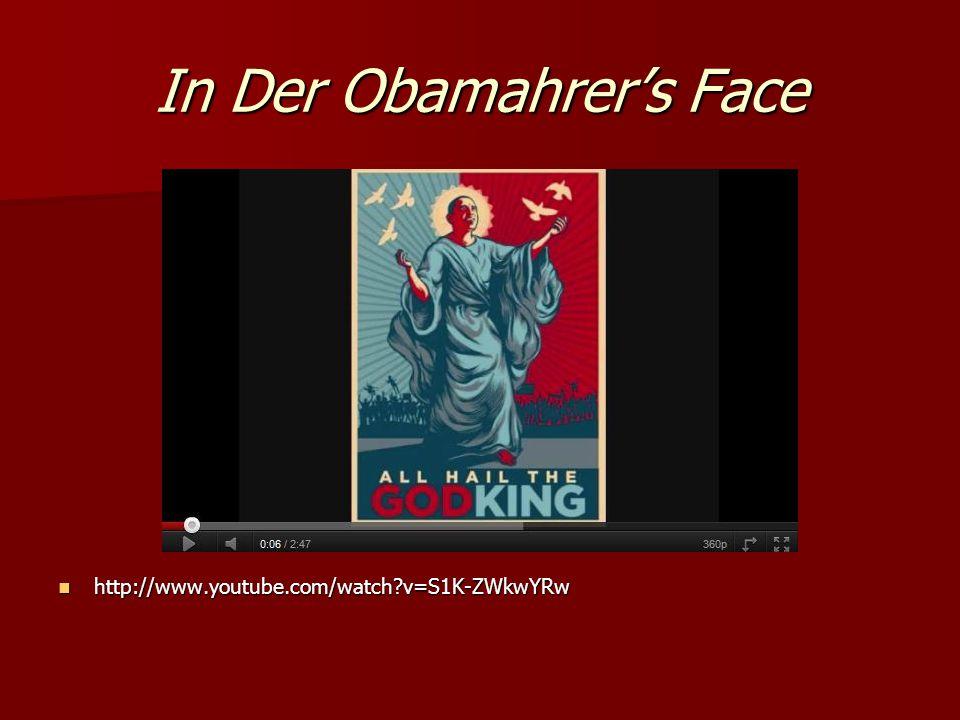 In Der Obamahrer's Face http://www.youtube.com/watch v=S1K-ZWkwYRw http://www.youtube.com/watch v=S1K-ZWkwYRw