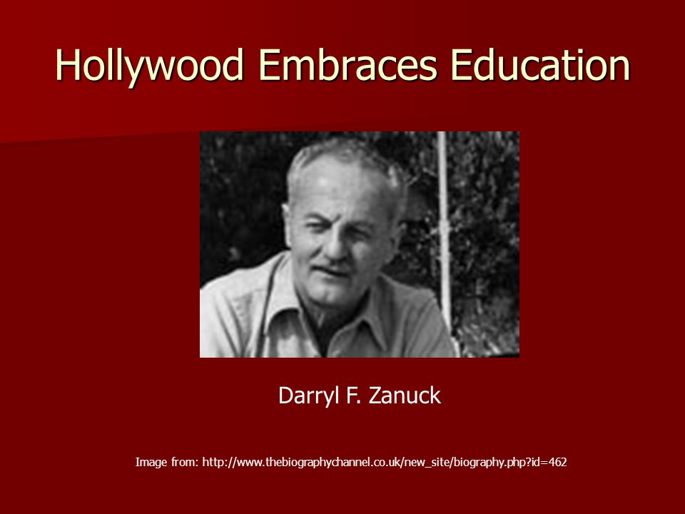 Hollywood Embraces Education Image from: http://www.thebiographychannel.co.uk/new_site/biography.php?id=462 Darryl F.