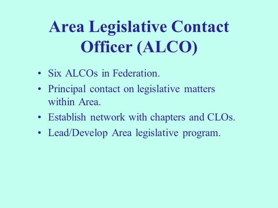 Area Legislative Contact Officer (ALCO) Six ALCOs in Federation. Principal contact on legislative matters within Area. Establish network with chapters