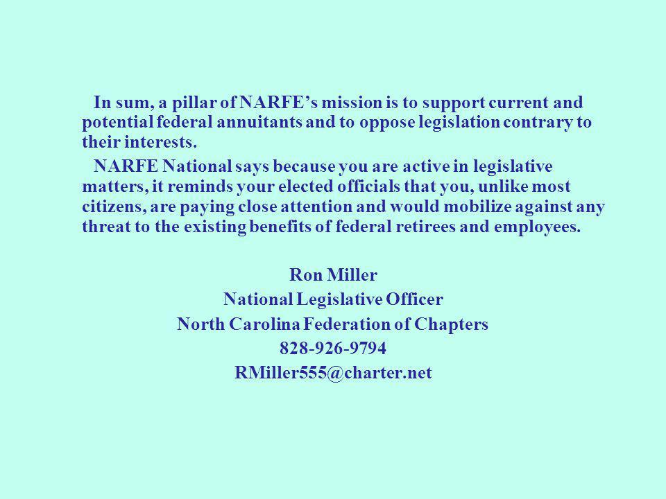 In sum, a pillar of NARFE's mission is to support current and potential federal annuitants and to oppose legislation contrary to their interests. NARF